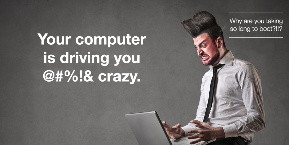 Your slow computer is driving you crazy
